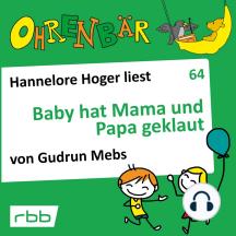 Ohrenbär - eine OHRENBÄR Geschichte, 6, Folge 64: Baby hat Mama und Papa geklaut (Hörbuch mit Musik)