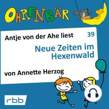 Ohrenbär - eine OHRENBÄR Geschichte, 4, Folge 39: Neue Zeiten im Hexenwald (Hörbuch mit Musik)