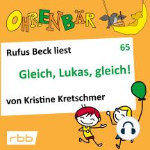 Ohrenbär - eine OHRENBÄR Geschichte, 6, Folge 65: Gleich, Lukas, gleich! (Hörbuch mit Musik)