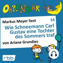 Ohrenbär - eine OHRENBÄR Geschichte, 5, Folge 54: Wie Schneemann Carl Gustav eine Tochter des Sommers traf (Hörbuch mit Musik)