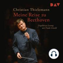 Meine Reise zu Beethoven (Ungekürzt)