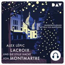 Lacroix und die stille Nacht von Montmartre: Sein dritter Fall (Ungekürzt)