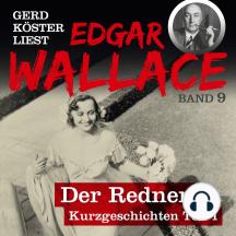 Der Redner - Gerd Köster liest Edgar Wallace - Kurzgeschichten Teil 1, Band 9 (Ungekürzt)