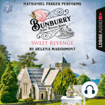 Bunburry - Sweet Revenge - A Cosy Mystery Series, Episode 7 (Unabridged)