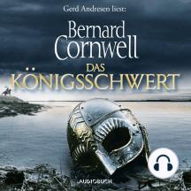 Das Königsschwert - Die Uhtred-Saga, Band 12 (Gekürzt)