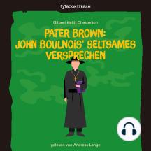 Pater Brown: John Boulnois' seltsames Verbrechen (Ungekürzt)