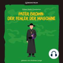 Pater Brown: Der Fehler der Maschine (Ungekürzt)