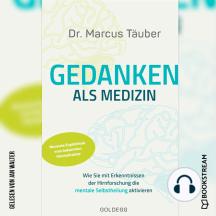 Gedanken als Medizin - Wie Sie mit Erkenntnissen der Hirnforschung die mentale Selbstheilung aktivieren (Ungekürzt)