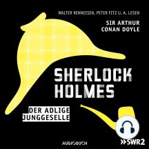 Sherlock Holmes, Folge 1: Der adlige Junggeselle