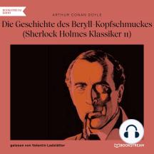 Die Geschichte des Beryll-Kopfschmuckes - Sherlock Holmes Klassiker, Folge 11 (Ungekürzt)