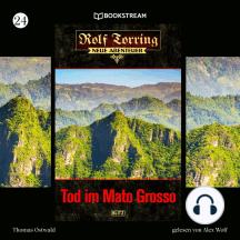 Tod im Mato Grosso - Rolf Torring - Neue Abenteuer, Folge 24 (Ungekürzt)