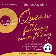 Queen of Fucking Everything - So bekommst du das großartige Leben, das zu dir passt (Autorinnenlesung)
