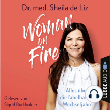 Woman on Fire - Alles über die fabelhaften Wechseljahre (Ungekürzt)