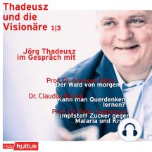Jörg Thadeusz im Gespräch mit Prof. Dr. Andreas Bolte, Dr. Claudia Nicolai und Prof. Dr. Peter Seeberger - Thadeusz und die Visionäre, Teil 1 (Ungekürzt)
