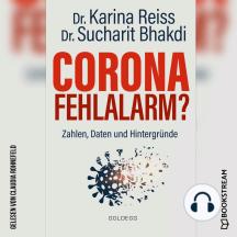 Corona Fehlalarm? - Zahlen, Daten und Hintergründe (Ungekürzt)
