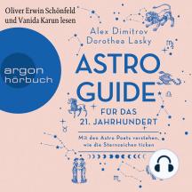 Astro-Guide für das 21. Jahrhundert - Mit den Astro Poets verstehen, wie die Sternzeichen ticken (Ungekürzte Lesung)