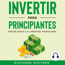 Invertir para principiantes: Pasos hacia la libertad financiera