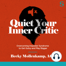 Quiet Your Inner Critic: Overcoming Imposter Syndrome to Get Gutsy and Play Bigger