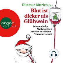 Blut ist dicker als Glühwein - Schon wieder Weihnachten mit der buckligen Verwandtschaft, Band 6 (Gekürzte Lesung)