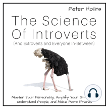 Science of Introverts, The (And Extroverts and Everyone In-Between): Master Your Personality, Amplify Your Strengths, Understand People, and Make More Friends