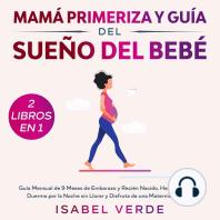 Mamá primeriza y guía del sueño del bebé 2 libros en 1 Guía mensual de 9 meses de embarazo y recién nacido. Haz que tu bebé duerma por la noche sin llorar y disfruta de una maternidad plena