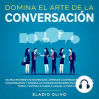 Domina el arte de la conversación No más momentos incómodos. Aprende a dominar el arte de la conversación y domina la comunicación efectiva. Aunque seas tímido y evites la charla casual a toda costa