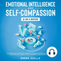 Emotional Intelligence and Self-Compassion 2-in-1 Book Discover How to Positively Embrace Your Negative Emotions and Improve Your Social Skill, Even if You're Constantly Too Hard on Yourself