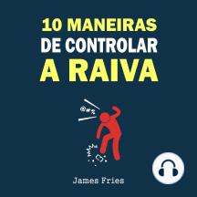 10 Maneiras de controlar a raiva
