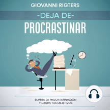 Deja de procrastinar: Supera la procrastinación y logra tus objetivos