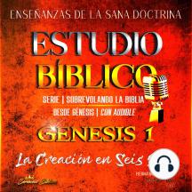 Estudio Bíblico: Génesis 1. La Creación en Seis Días: Sana Doctrina Cristiana: Serie Sobrevolando la Biblia