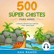 500 Súper Chistes para Niños: Chistes Infantiles Cortos y muy Graciosos