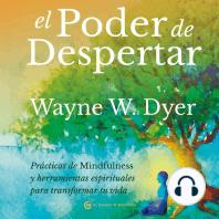 El poder de despertar: Prácticas de mindfulness y herramientas espirituales para transformar tu vida