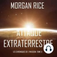 Attaque Extraterrestre (Les Chroniques de l'Invasion, Tome 1)