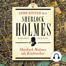 Sherlock Holmes als Einbrecher - Gerd Köster liest Sherlock Holmes - Kurzgeschichten, Band 1 (Ungekürzt)