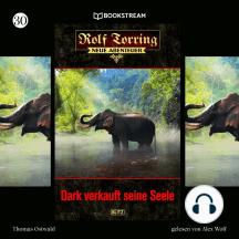 Dark verkauft seine Seele - Rolf Torring - Neue Abenteuer, Folge 30 (Ungekürzt)