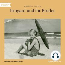 Irmgard und ihr Bruder (Ungekürzt)