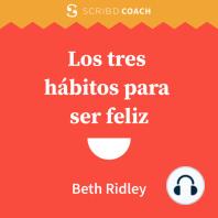 Los tres hábitos para ser feliz: Técnicas que utilizan los líderes para combatir el desgaste laboral, desarrollar resiliencia y crear una cultura de trabajo próspera