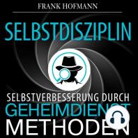 Selbstdisziplin - Selbstverbesserung durch Geheimdienstmethoden (Ungekürzt)