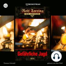 Gefährliche Jagd - Rolf Torring - Neue Abenteuer, Folge 42 (Ungekürzt)