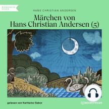 Märchen von Hans Christian Andersen 5 (Ungekürzt)