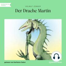Der Drache Martin (Ungekürzt)