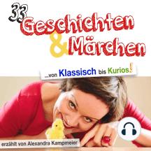 33 Geschichten & Märchen - von Klassisch bis Kurios! (Ungekürzt)