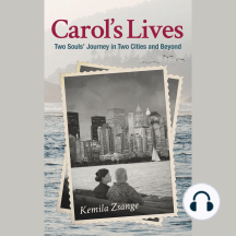 Carol's Lives: Two Soul's Journey in Two Cities and Beyond