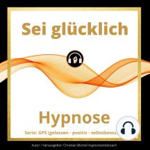 Sei glücklich: GPS Hypnose