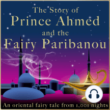 The story of Prince Ahmed and the fairy Paribanou: An oriental fairy tale from 1,001 nights