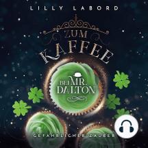 Zum Kaffee bei Mr. Dalton: Gefährlicher Zauber!