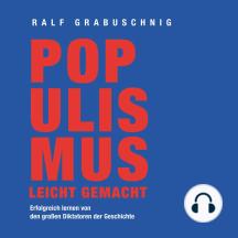 Populismus leicht gemacht: Erfolgreich lernen von den großen Diktatoren der Geschichte