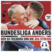 Bundesliga anders: Der SC Freiburg und die Ära Streich