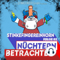 Nüchtern betrachtet - Stinkefingereinhorn Podcast: Folge 2 - Wie man richtig Schluss macht - Zu Gast: Bronko Ficken