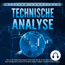 TECHNISCHE ANALYSE - Das 1x1 der Trading Psychologie & Chartanalyse: Wie Sie mit den Optionsstrategien der Super-Erfolgreichen zum Profi an der Börse werden, intelligent investieren & Geld verdienen